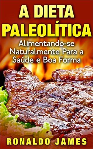 A Dieta Paleolítica: Alimentando-se Naturalmente para a Saúde e Boa Forma