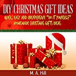 DIY Christmas Gift Ideas: How to Make Beautiful, Easy, and Inexpensive Homemade Christmas Gifts | M.A. Hill