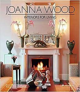 Joanna Wood Interiors For Living Amazoncouk Sarah Edworthy 9783791347370 Books