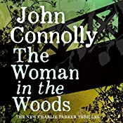 The Woman in the Woods: A Charlie Parker Thriller, Book 16 | John Connolly