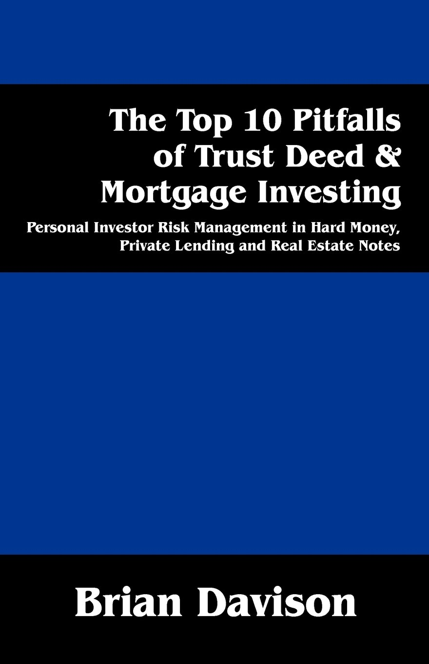 The Top 10 Pitfalls of Trust Deed & Mortgage Investing: Personal Investor Risk Management in Hard Money, Private Lending and Real Estate Notes