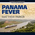 Panama Fever Audiobook by Matthew Parker Narrated by Oliver Wyman