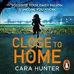 Close to Home   Cara Hunter