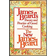 James Beard's Theory and Practice of Good Cooking/the New James Beard