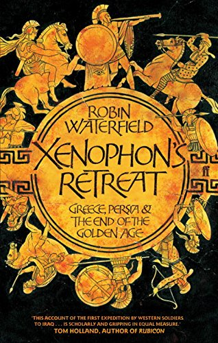 Xenophon'S Retreat: Greece, Persia and the End of the Golden Age