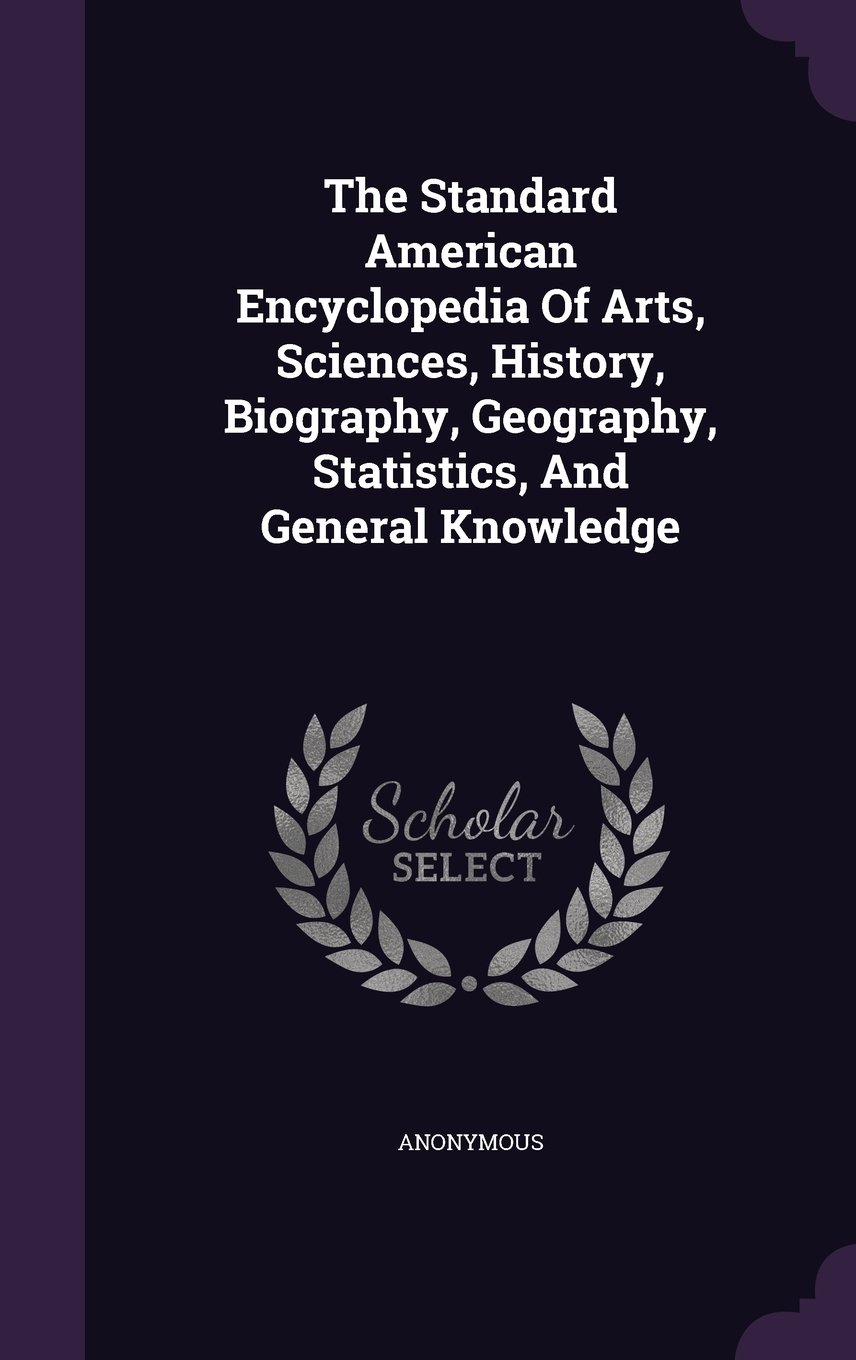 The Standard American Encyclopedia Of Arts, Sciences, History, Biography, Geography, Statistics, And General Knowledge pdf epub