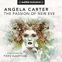 The Passion of New Eve Hörbuch von Angela Carter Gesprochen von: Piers Hampton