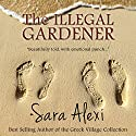 The Illegal Gardener: The Greek Village Series, Volume 1 Audiobook by Sara Alexi Narrated by Suzanne Heathcote
