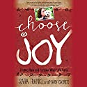 Choose Joy: Finding Hope and Purpose When Life Hurts Audiobook by Sara Frankl, Mary Carver Narrated by Mary Carver, Ann Marie Gideon, Tara Ochs, Tiffany Morgan