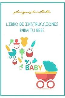LIBRO DE INSTRUCCIONES PARA TU BEBE: MY BABY MANUAL (Spanish Edition)