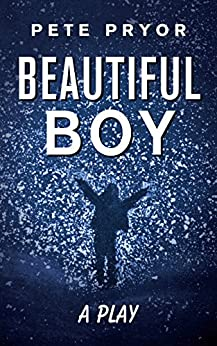 Beautiful Boy: a play (Updated Book 2) by [Pryor, Pete]
