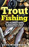Search : Trout Fishing: The Ultimate Guide to Mastering Trout Fishing Like A Pro! (trout fishing, catching trout, catching trout with flies, fishing, trout, how to catch trout, fishing tips, how to fish)