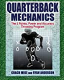 Quarterback Mechanics, the 5 Point Power and Accuracy Throwing Program, Michael Anderson and Ryan Anderson, 1495222497