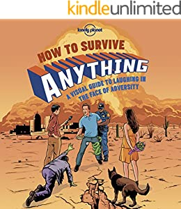 How to Survive Anything 1: A Visual Guide to Laughing in the Face of Adversity (Lonely Planet)