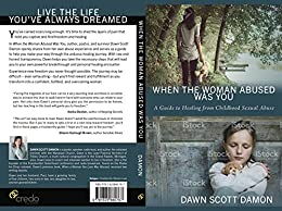 When The Woman Abused Was You: A Guide to Healing from Childhood Sexual Abuse by [Damon, Dawn Scott]