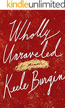 Wholly Unraveled: A Memoir