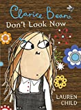 Clarice Bean: Clarice Bean, Don't Look Now by Lauren Child (1-Sep-2007) Paperback