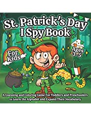 I Spy St. Patrick's Day Book for Kids Ages 3-5: A Fun Saint Patrick's Day Coloring & Guessing Game for Toddlers and Preschoolers to Learn the Alphabet and New Words