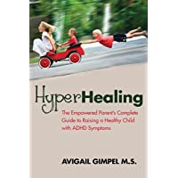 HyperHealing: The Empowered Parent's Complete Guide to Raising a Healthy Child with ADHD Symptoms