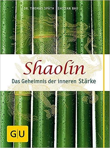 Shaolin Das Geheimnis Der Inneren Stärke Amazonde Thomas Späth
