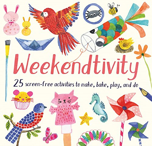 Weekendtivity: 25 screen-free activities to make, bake, play, and do