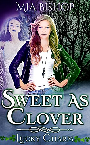Sweet as Clover (Lucky Charm Book 1) by [Bishop, Mia]