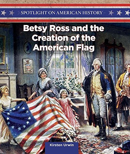 Betsy Ross Flag History - Betsy Ross and the Creation of the American Flag (Spotlight on American History)