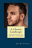 A Chosen Landscape: Adventures in the Gay Academy