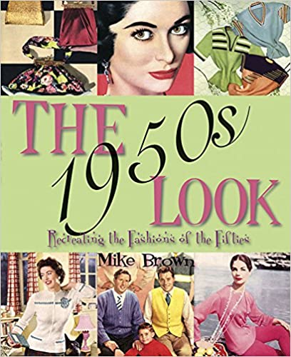 1950s Fashion Books | 50s Fashion History Research The 1950s Look: Recreating the Fashions of the Fifties  AT vintagedancer.com