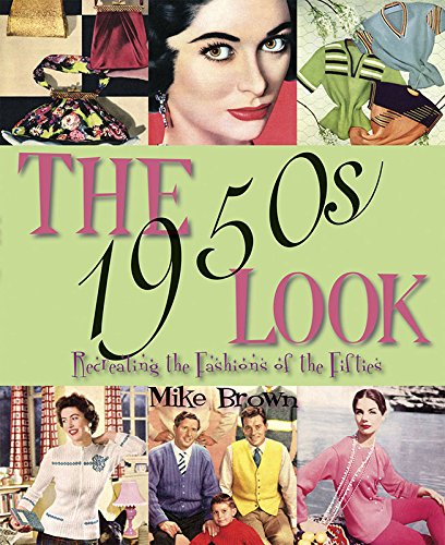 The 1950s Look: Recreating the Fashions of the Fifties -