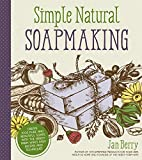 img - for Simple & Natural Soapmaking: Create 100% Pure and Beautiful Soaps with The Nerdy Farm Wife's Easy Recipes and Techniques book / textbook / text book
