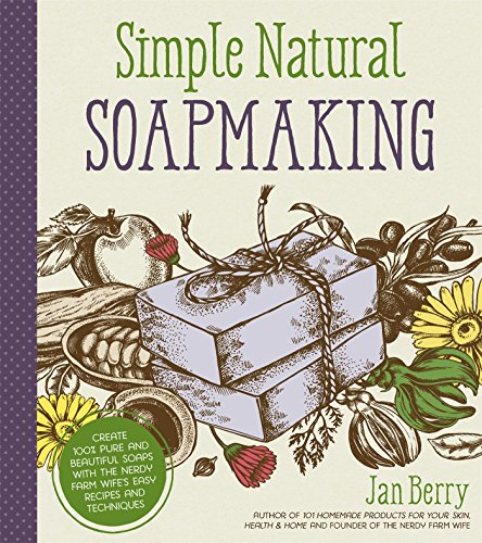 Simple & Natural Soapmaking: Create 100% Pure and Beautiful Soaps with The Nerdy Farm Wife's Easy Recipes and (Goats Milk Soap Recipe)