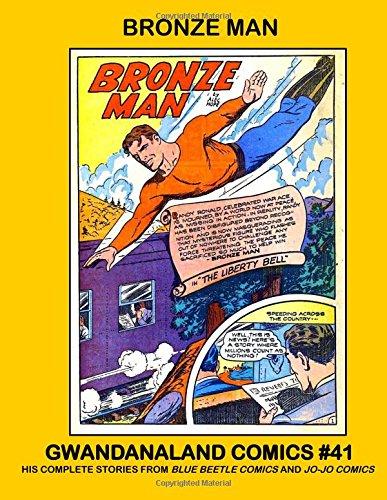 Read Online Bronze Man: Gwandanaland Comics #41 - His Complete Stories from Blue Beetle Comics and Jo-Jo Comics (Volume 41) PDF