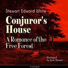Conjuror's House: A Romance of the Free Forest Audiobook by Stewart Edward White Narrated by Jack Brown