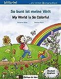 So bunt ist meine Welt / My World Is So Colorful: Kinderbuch Deutsch-Englisch
