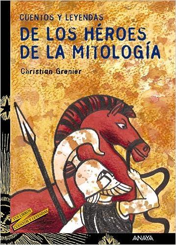 Cuentos y leyendas de los héroes de la mitología Literatura Juvenil A Partir De 12 Años - Cuentos Y Leyendas: Amazon.es: Christian Grenier, ...