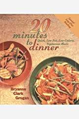 20 Minutes to Dinner: Quick, Low-Fat, Low-Calorie Vegetarian Meals Paperback