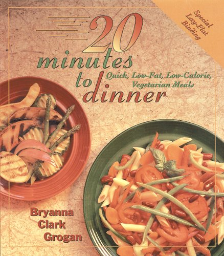 20 Minutes to Dinner: Quick, Low-Fat, Low-Calorie Vegetarian Meals