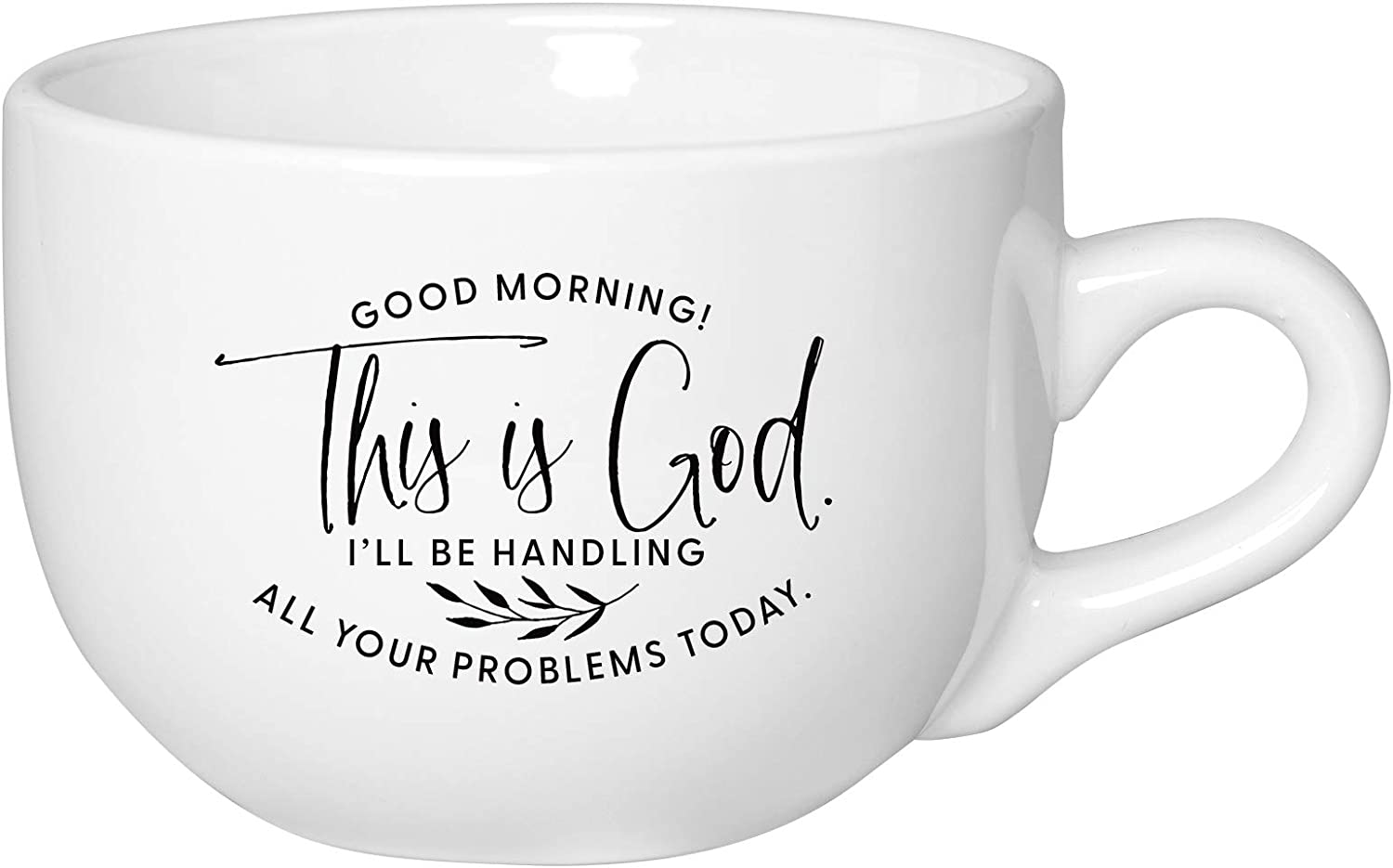 Coffee Tea Soup Ceramic Mug | Good Morning! This is God. I'll be handling all your problems today. | 20 ounce Designer Mug - Inspiring Sentiment | Dishwasher and Microwave Safe | Great for Lattes