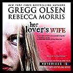 Her Lover's Wife: Notorious USA, Colorado | Gregg Olsen,Rebecca Morris