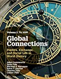 img - for Global Connections: Volume 1, To 1500: Politics, Exchange, and Social Life in World History by John Coatsworth (2015-03-16) book / textbook / text book