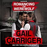 Romancing the Werewolf: A Supernatural Society Novella: The Supernatural Society, Volume 2 | Gail Carriger