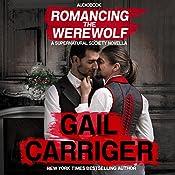 Romancing the Werewolf: A Supernatural Society Novella: The Supernatural Society, Volume 2 | Gail Carriger