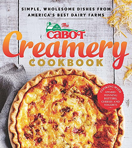 The Cabot Creamery Cookbook: Simple, Wholesome Dishes from America's Best Dairy - Center Oxmoor Stores