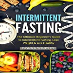 Intermittent Fasting: The Ultimate Beginner's Guide to Intermittent Fasting, Lose Weight & Live Healthy   Donna Winfrey