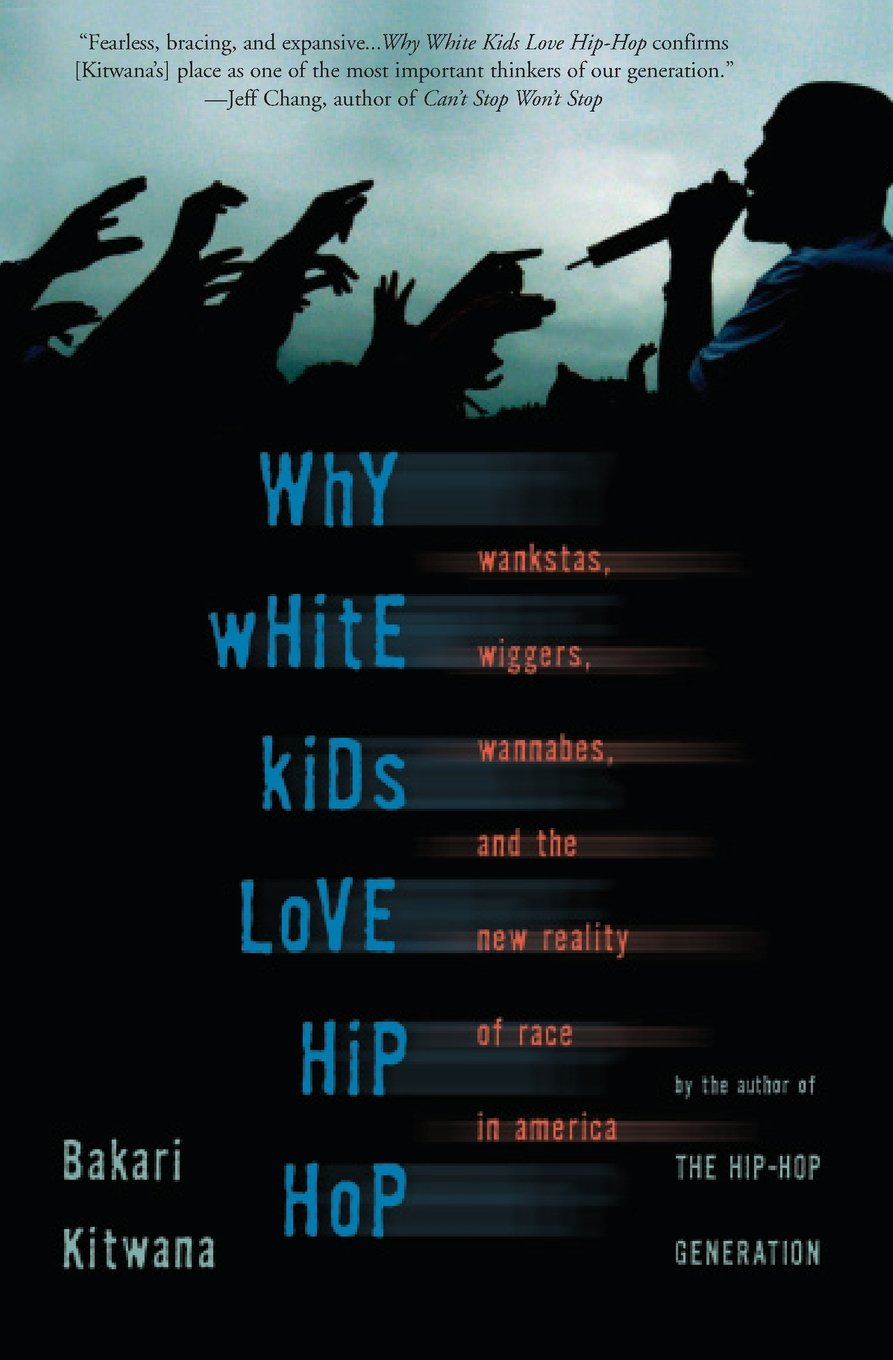 Download Why White Kids Love Hip Hop: Wankstas, Wiggers, Wannabes, and the New Reality of Race in America PDF
