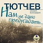 Nam ne dano predugadat' [We Cannot Predict]: Poeziya. Biografiya. [Biographical Poetry] | F. I. Tyutchev
