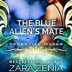 The Blue Alien's Mate: A Sci-Fi Romance (Celestial Mates) | Zara Zenia