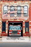Regionalizing Fire Service Delivery Systems, Michael Kraus, 1499180551