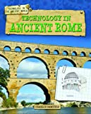 Technology in Ancient Rome, Charlie Samuels, 1433996367